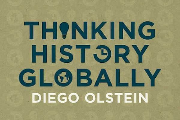 "A Global History Primer: Discussing ""Thinking History Globally"" with Diego Olstein"