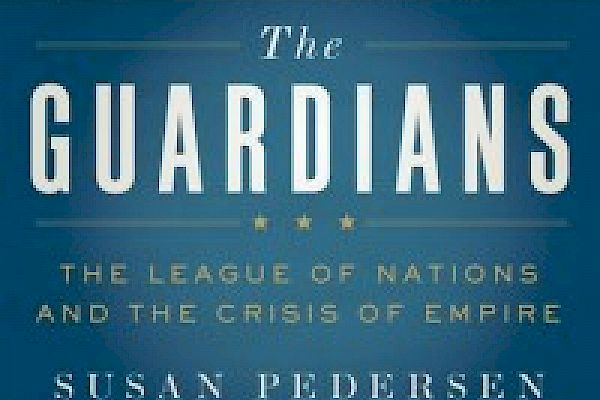 Guarding Empire, Mandating Statehood: A Conversation with Susan Pedersen on the League of Nations, Internationalism, and the End of Empire