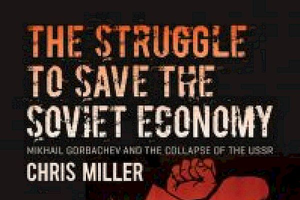 Soviet Socialism with Chinese Characterisics? Understanding the Collapse of the Soviet Economy with Christopher Miller