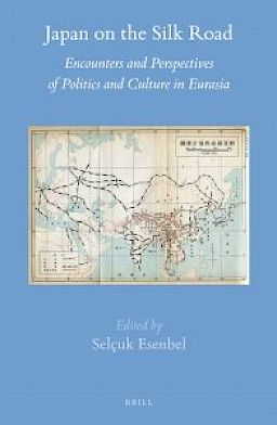 Japan on the Silk Road: Encounters and Perspectives of Politics and Culture in Eurasia, Brill, Leiden-Boston, 2017